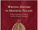 Writing History in Medieval Poland  Bishop Vincentius of Cracow and the 'Chronica Polonorum'